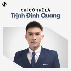 Chỉ Có Thể Là Trịnh Đình Quang - Trịnh Đình Quang