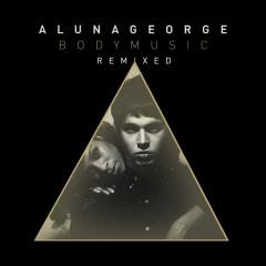 Body Music (Remixed) - AlunaGeorge