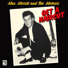 Get A Haircut - Max Merritt & The Meteors