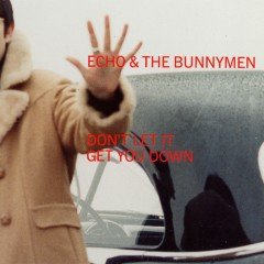 Don't Let It Get You Down - Echo & the Bunnymen