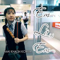 Em Là Em (Single) - Mai Kha