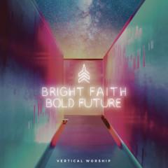 Bright Faith Bold Future - Vertical Worship