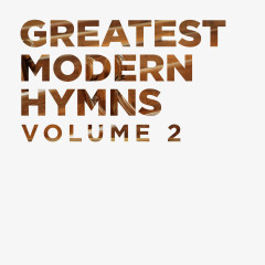Greatest Modern Hymns Vol. 2 - Lifeway Worship