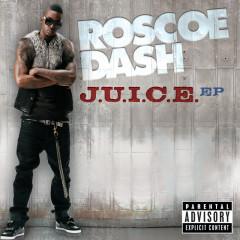 J.U.I.C.E. EP (Explicit Version) - Roscoe Dash