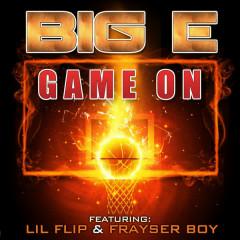 Game On (feat. Lil Flip & Frayser Boy) - Lil Flip, Frayser Boy, Big E