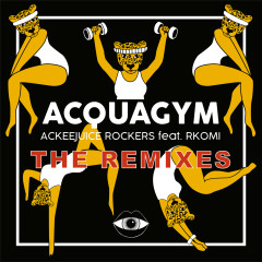 Acquagym (The Remixes) - Ackeejuice Rockers, Rkomi