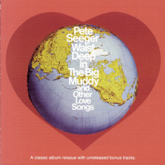 Waist Deep In The Big Muddy and other Love Songs - Pete Seeger