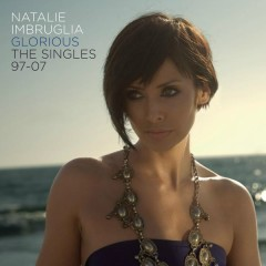 Glorious: The Singles 97-07 - Natalie Imbruglia
