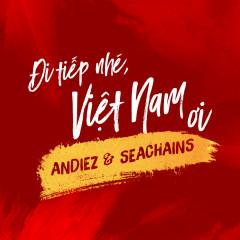 Đi Tiếp Nhé, Việt Nam Ơi! (Single) - Andiez, Seachains