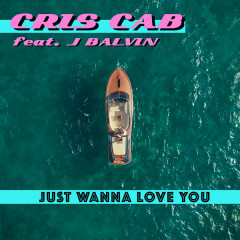 Just Wanna Love You (Single) - Cris Cab, J Balvin