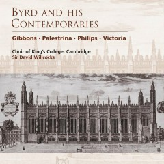 Byrd and his Contemporaries - Choir of King's College, Cambridge, Sir David Willcocks