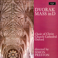 Dvorák: Mass in D - Simon Preston, Choir of Christ Church Cathedral, Oxford, Nicholas Cleobury