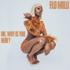 Ho, why is you here ? - Flo Milli