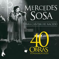 Para Cantar He Nacido - Mercedes Sosa
