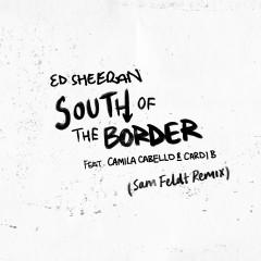 South of the Border (feat. Camila Cabello & Cardi B) [Sam Feldt Remix] - Ed Sheeran, Camila Cabello, Cardi B