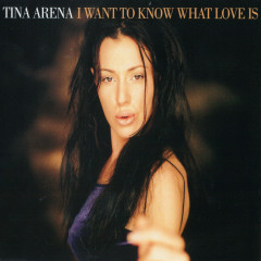 I Want to Know What Love Is - Tina Arena