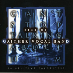 Can't Stop Talking About Him - Gaither Vocal Band
