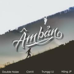 Âm Bản (Single) - Trungg I.U, Double Noize, CM1X, Hồng JP