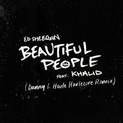 Beautiful People (feat. Khalid) [Danny L Harle Harlecore Remix] - Ed Sheeran, Khalid