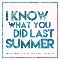 I Know What You Did Last Summer (feat. Kelly Rowland) - Jacob Whitesides, Kelly Rowland