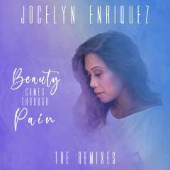 Beauty Comes Through Pain (The Remixes) - Jocelyn Enriquez