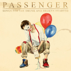 Songs for the Drunk and Broken Hearted (Deluxe) - Passenger
