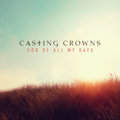 God of All My Days (Radio Edit) - Casting Crowns