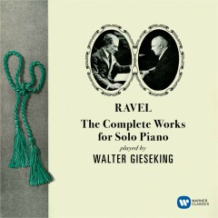 Ravel: Complete Works for Solo Piano - Walter Gieseking