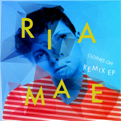 Clothes Off (Remixes) - EP - Ria Mae