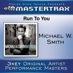 Run To You [Performance Tracks] - Michael W. Smith