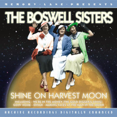 Shine On Harvest Moon - The Boswell Sisters