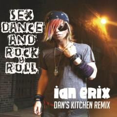 Sex, Dance and Rock & Roll (Lose It) [Dan's Kitchen Remix] - Ian Erix