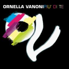 Pìu Di Te - Ornella Vanoni