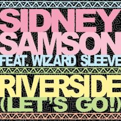 Riverside (Let's Go!) [feat. Wizard Sleeve] - Sidney Samson, Wizard Sleeve