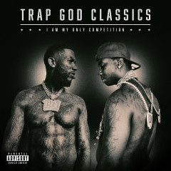 Trap God Classics: I Am My Only Competition - Gucci Mane