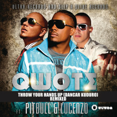 Throw Your Hands Up (Dancar Kuduro) [Remixed] - Qwote, Pitbull, Lucenzo