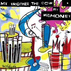 My Brother The Cow - Mudhoney