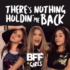 There's Nothing Holdin' Me Back - BFF Girls