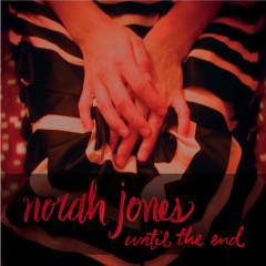 Until The End - Norah Jones