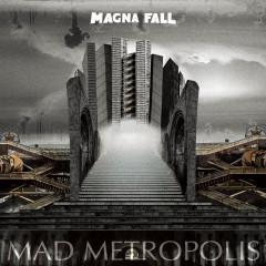 Mad Metropolis - Magna Fall