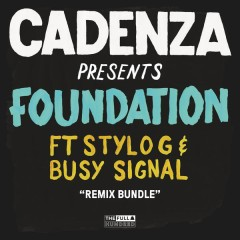 Foundation (Remixes) (Remixes) - Cadenza, Stylo G, Busy Signal