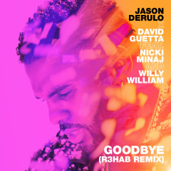 Goodbye (feat. Nicki Minaj & Willy William) [R3HAB Remix] - Jason Derülo, David Guetta, Nicki Minaj, Willy William