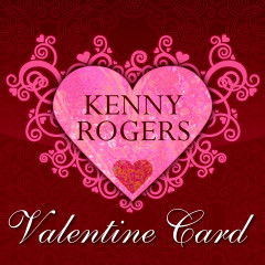 Kenny Rogers Valentine Card - Kenny Rogers