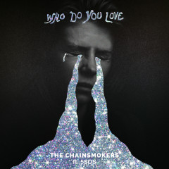 Who Do You Love (with 5 Seconds of Summer) - The Chainsmokers, 5 Seconds of Summer