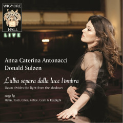 L'alba separa dalla luce l'ombra (Dawn Divides the Light from the Shadows) - Anna Caterina Antonacci, Donald Sulzen