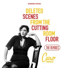 Deleted Scenes From The Cutting Room Floor - The Remixes - Caro Emerald