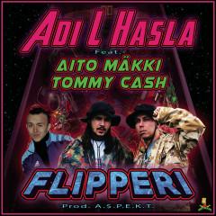 Flipperi - Adi L Hasla, Mäkki, Tommy Cash