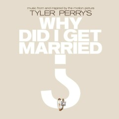 Music From And Inspired By The Motion Picture Tyler Perry's Why Did I Get Married? - Various Artists
