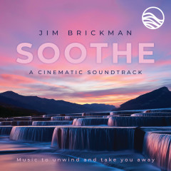 Soothe A Cinematic Soundtrack: Music To Unwind And Take You Away - Jim Brickman