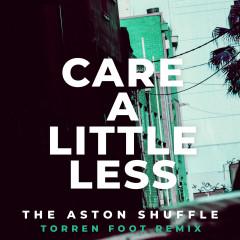 Care A Little Less (Torren Foot Remix) - The Aston Shuffle